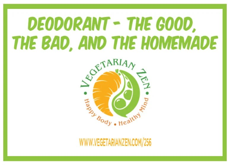 vegetarian zen podcast episode 256 - Dedorant the good, the bad, and the homemade