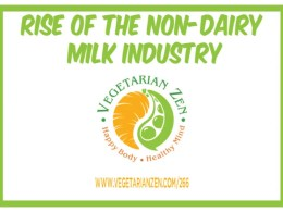 vegetarian zen podcast episode 266 - rise of the non-dairy milk industry