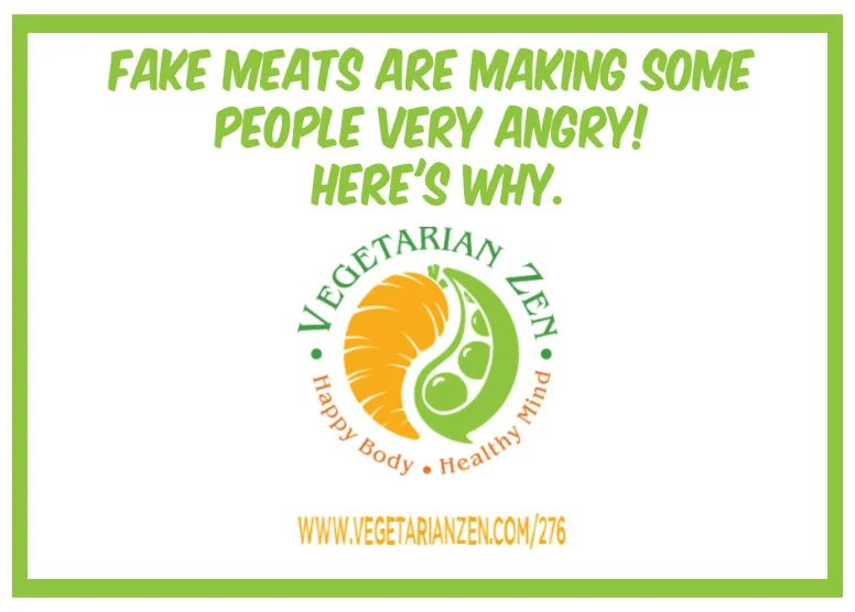 Vegetarian Zen podcast episode 276 - Fake meats are making some people very angry. Here's why