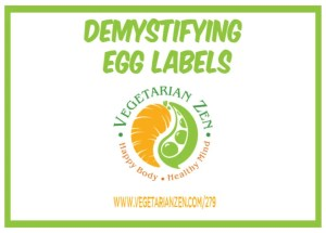 Vegetarian Zen podcast episode 279 - Demystifying Egg Labels