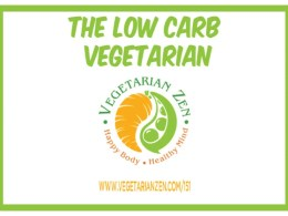 Vegetarian Zen Podcast episode 151 - The Low Carb Vegetarian