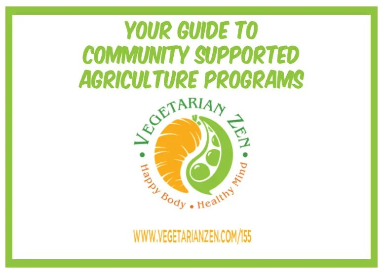 vegetarian zen podcast episode 155 - your guide to community supported agriculture programs (CSAs)