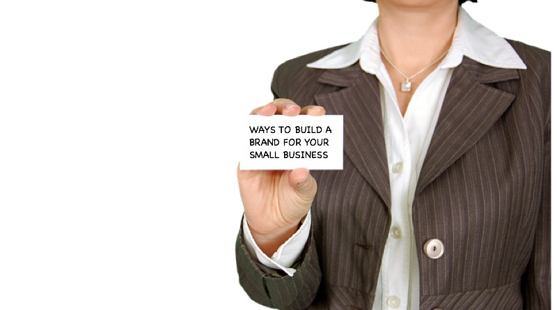 Ways To Build A Brand For Your Small Business