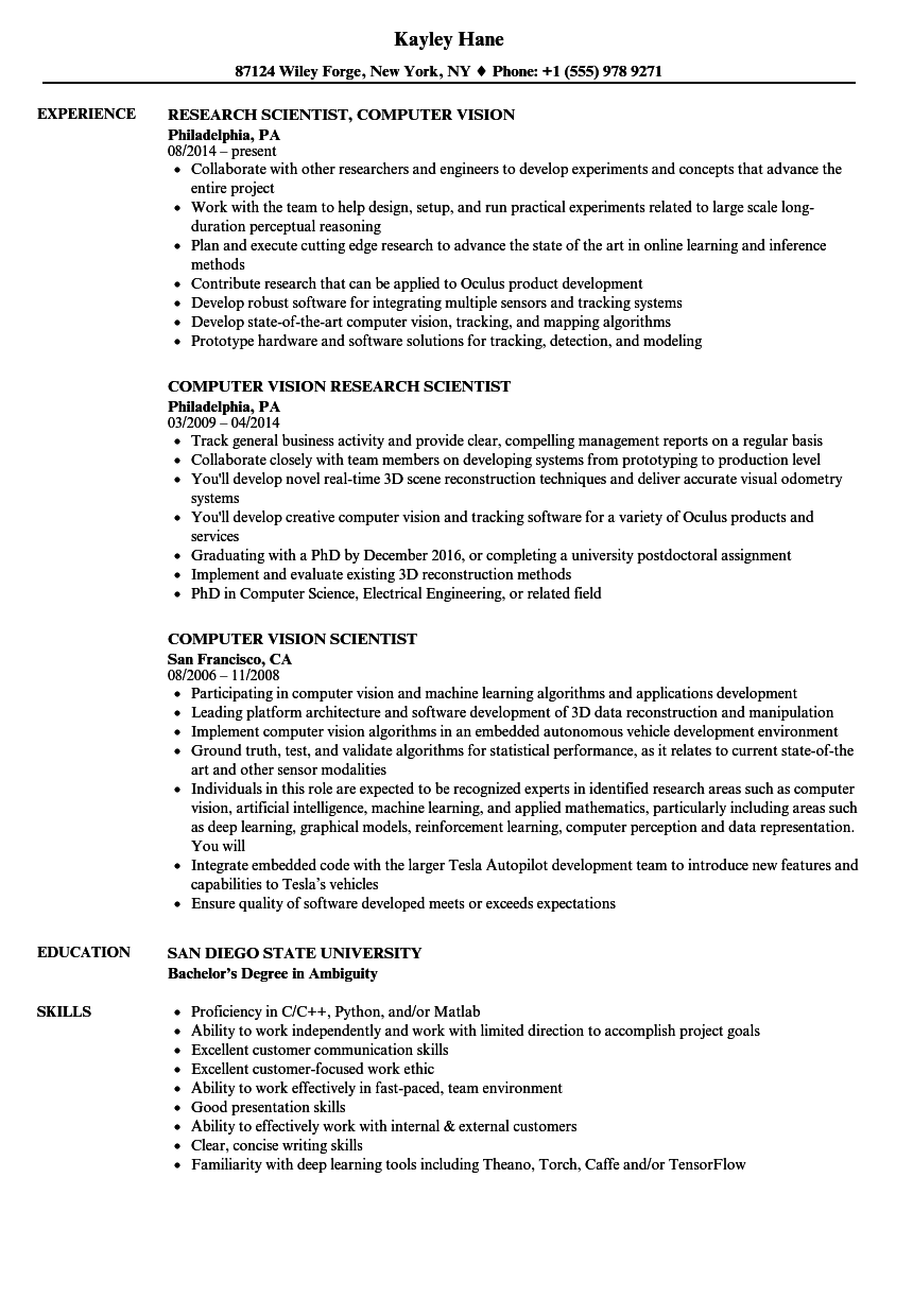 Build roadmaps with product owners and designers of the applications of the latest computer vision advances into the our products. Computer Vision Scientist Resume Samples Velvet Jobs