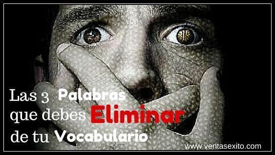 LAS 3 PALABRAS QUE DEBES ELIMINAR DE TU VOCABULARIO.