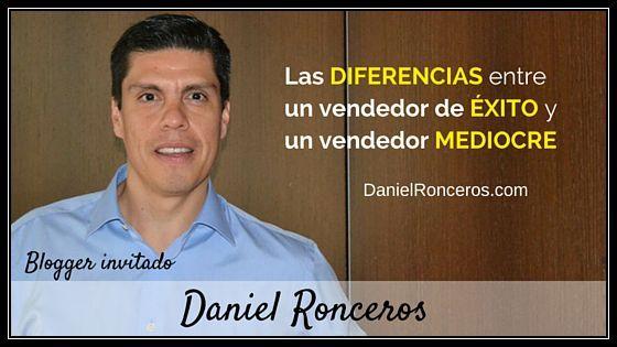 LAS DIFERENCIAS ENTRE UN VENDEDOR DE ÉXITO Y UN VENDEDOR MEDIOCRE CON DANIEL RONCEROS