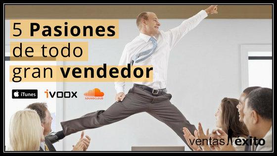 5 PASIONES DE TODO GRAN VENDEDOR
