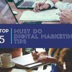 Top 5 Must Do Digital Marketing Tips
