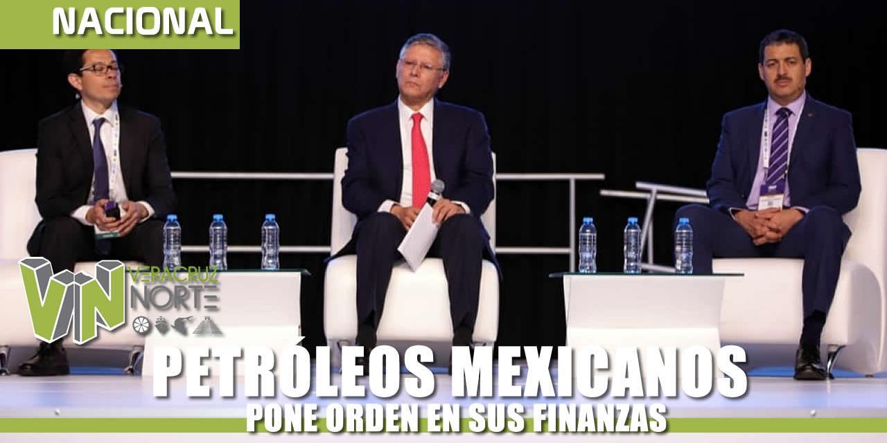 PETRÓLEOS MEXICANOS PONE ORDEN EN SUS FINANZAS
