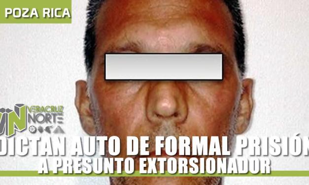 DICTAN AUTO DE FORMAL PRISIÓN A PRESUNTO EXTORSIONADOR