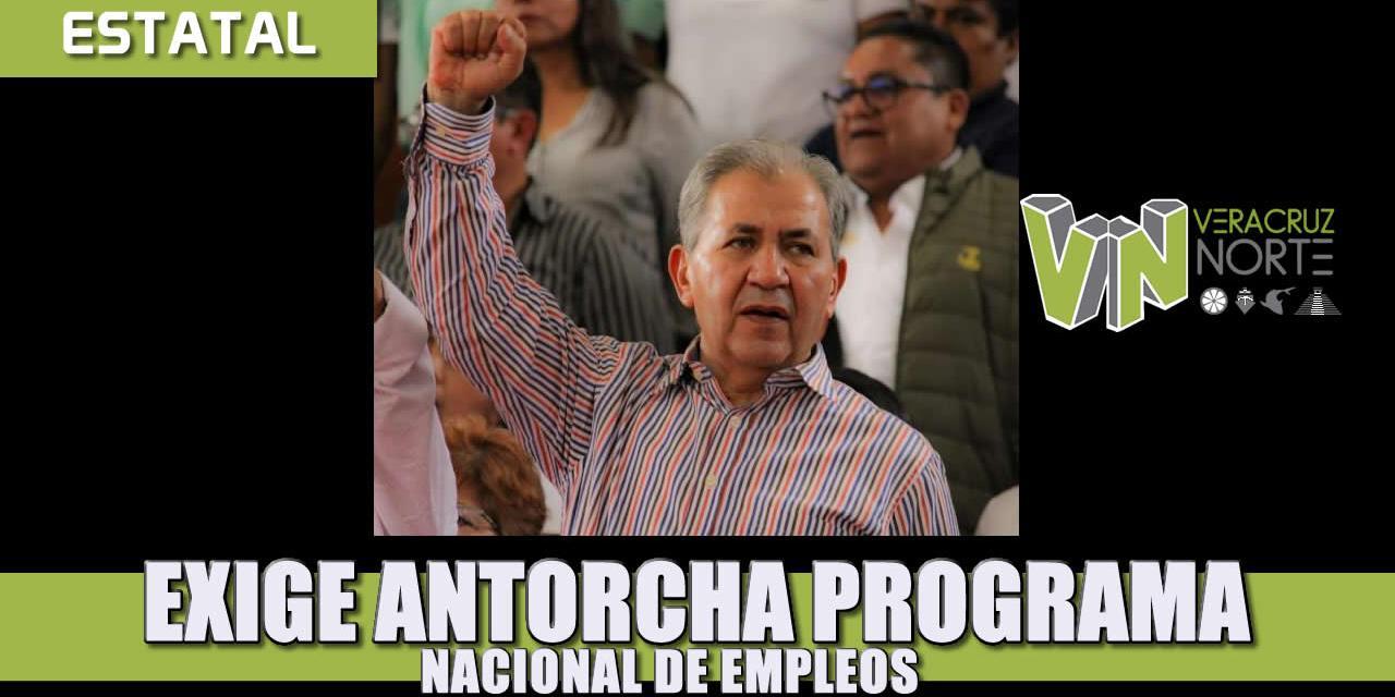EXIGE ANTORCHA PROGRAMA NACIONAL DE EMPLEOS PARA FAMILIAS SIN INGRESOS