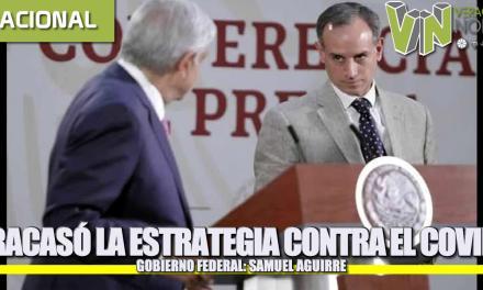 FRACASÓ LA ESTRATEGIA CONTRA EL COVID DEL GOBIERNO FEDERAL: SAMUEL AGUIRRE.
