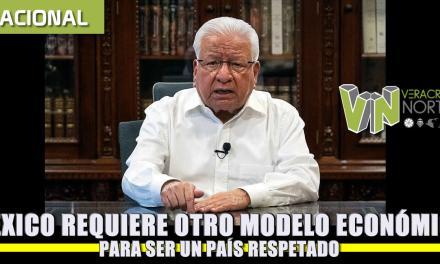 MÉXICO REQUIERE OTRO MODELO ECONÓMICO PARA SER UN PAÍS RESPETADO.
