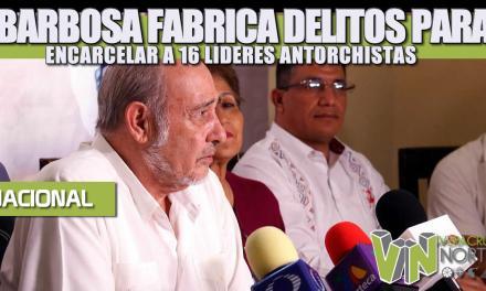 BARBOSA FABRICA DELITOS PARA ENCARCELAR A 16 LÍDERES ANTORCHISTAS