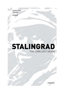 Stalingrad The Loniest Death by Christoph Fromm