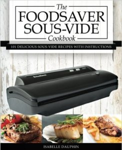 The Foodsaver Sous-Vide Cookbook By Isabelle Dauphin