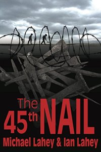 THE 45TH NAIL BY MICHAEL & IAN LAHEY
