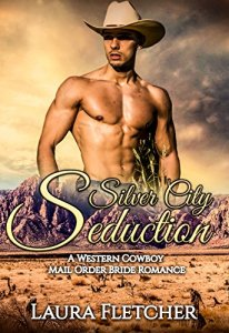 A Western Cowboy Mail Order Bride Romance Book 1 Silver City Seductions By Laura Fletcher