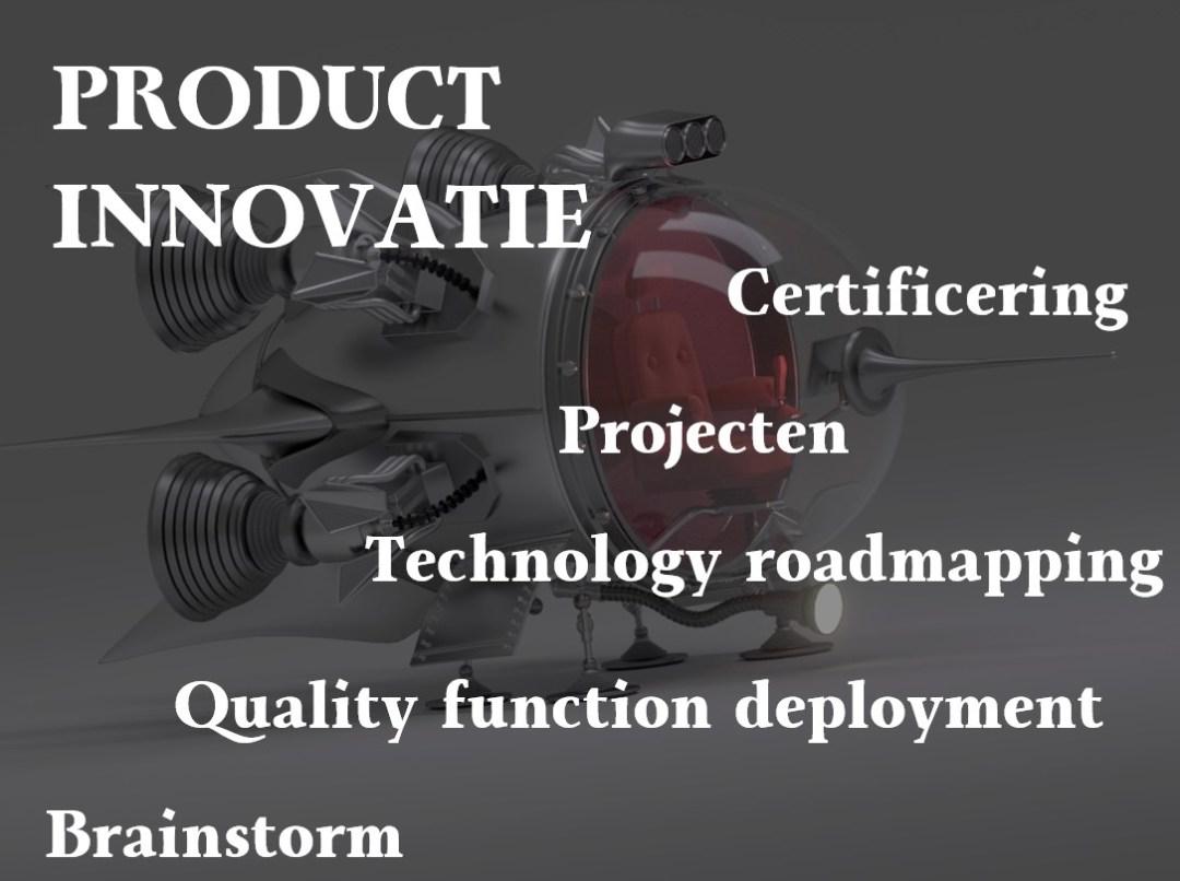 Verbeterdezaak Product innovatie Brainstorm Quality Function Deployment Technology roadmapping Project management CE certificering Innovatie met advies, trainingen, workshops, begeleiding & tools