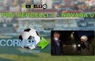 CORNER, 6a stagione: Pro Vercelli – Novara 1-0. Domenica 27 settembre 2020