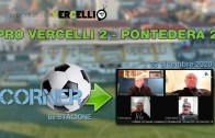 CORNER, 6a stagione: Pro Vercelli – Pontedera 2-2