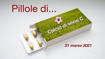 Pillole di calcio di serie C, 31 marzo 2021