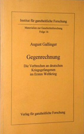 August Gallinger: Gegenrechnung. Die Verbrechen an deutschen Kriegsgefangenen im 1. Weltkrieg