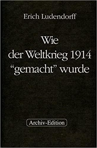 """Erich Ludendorff: Wie der Weltkrieg 1914 """"gemacht"""" wurde"""