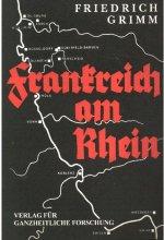 Friedrich Grimm: Frankreich am Rhein - Fortsetzung des Krieges gegen Deutschland nach 1918