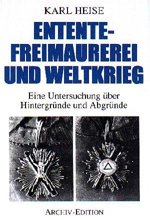 Karl Heise: Entente Freimaurerei und Weltkrieg