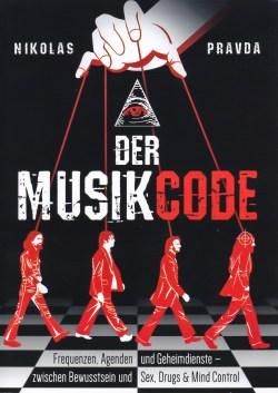 Nikolas Pravda - Der Musik-Code: Frequenzen, Agenden und Geheimdienste - Zwischen Bewusstsein und Sex, Drugs & Mind Control