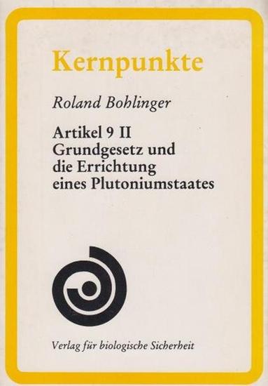 Roland Bohlinger: Artikel 9 II Grundgesetz und die Errichtung eines Plutoniumstaates