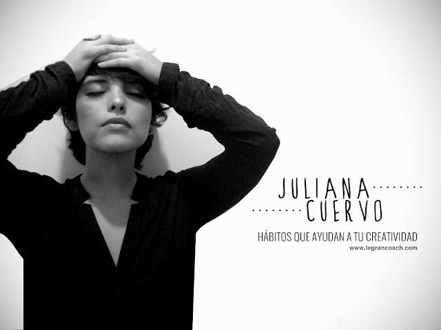 Hábitos que ayudan a tu creatividad por Juliana Cuervo