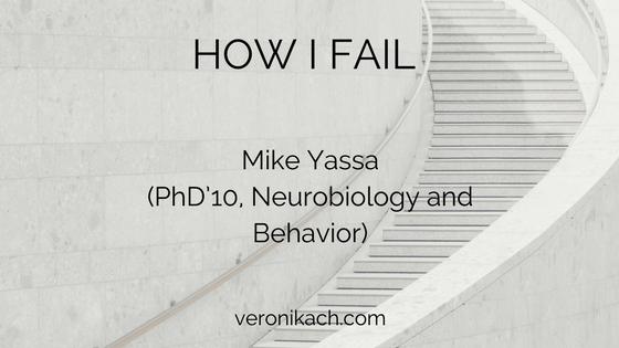 How I Fail: Mike Yassa (PhD'10, Neurobiology and Behavior)