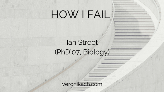 How I Fail: Ian Street (PhD'07, Biology)