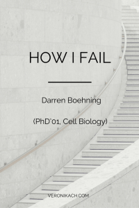 How I Fail: Darren Boehning (PhD'01, Cell Biology)