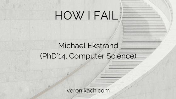 How I Fail: Michael Ekstrand (PhD'14, Computer Science)