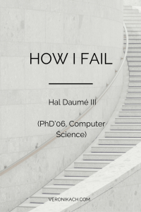 How I Fail: Hal Daumé III (PhD'06, Computer Science)
