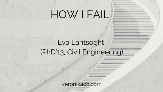 How I Fail: Eva Lantsoght (PhD'13, Civil Engineering)
