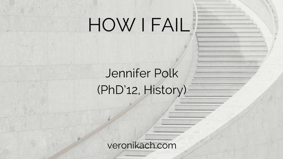 How I Fail: Jennifer Polk (PhD'12, History)
