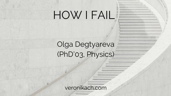 How I Fail: Olga Degtyareva (PhD'03, Physics)