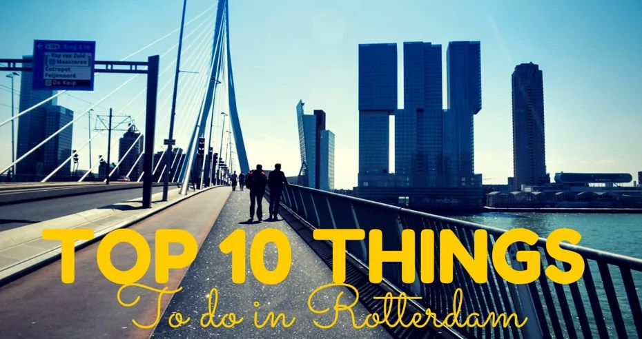 10 Awesome things to do in Rotterdam Amsterdam