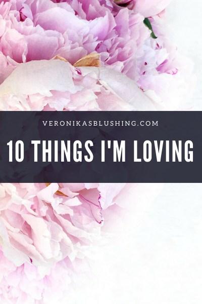10 Things I'm Loving Lately