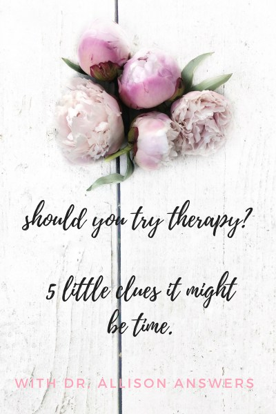 Should You Try Therapy? 5 Little Clues It Might Be Time.