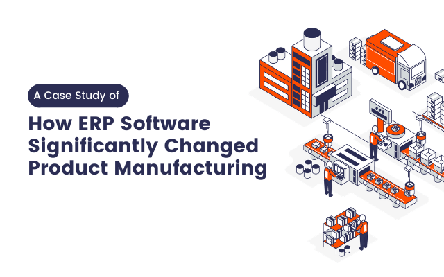 How ERP Software Significantly Changed Product Manufacturing