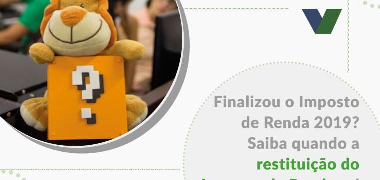 Finalizou o Imposto de Renda 2019 Saiba quando a restituição do Imposto de Renda sai
