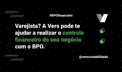 Varejista A Vers pode te ajudar a realizar o controle financeirodo seu negócio com o BPO.