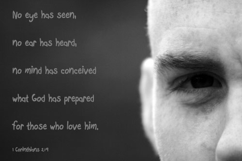 Inspirational illustration of 1 Corinthians 2:9 -- As it is written: No eye has seen, no ear has heard, no mind has conceived what God has prepared for those who love him.