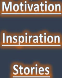 Motivational plus Inspirational Stories
