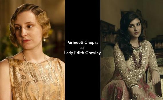 Downton Abbey India: Parineeti Chopra as Edith Crawley